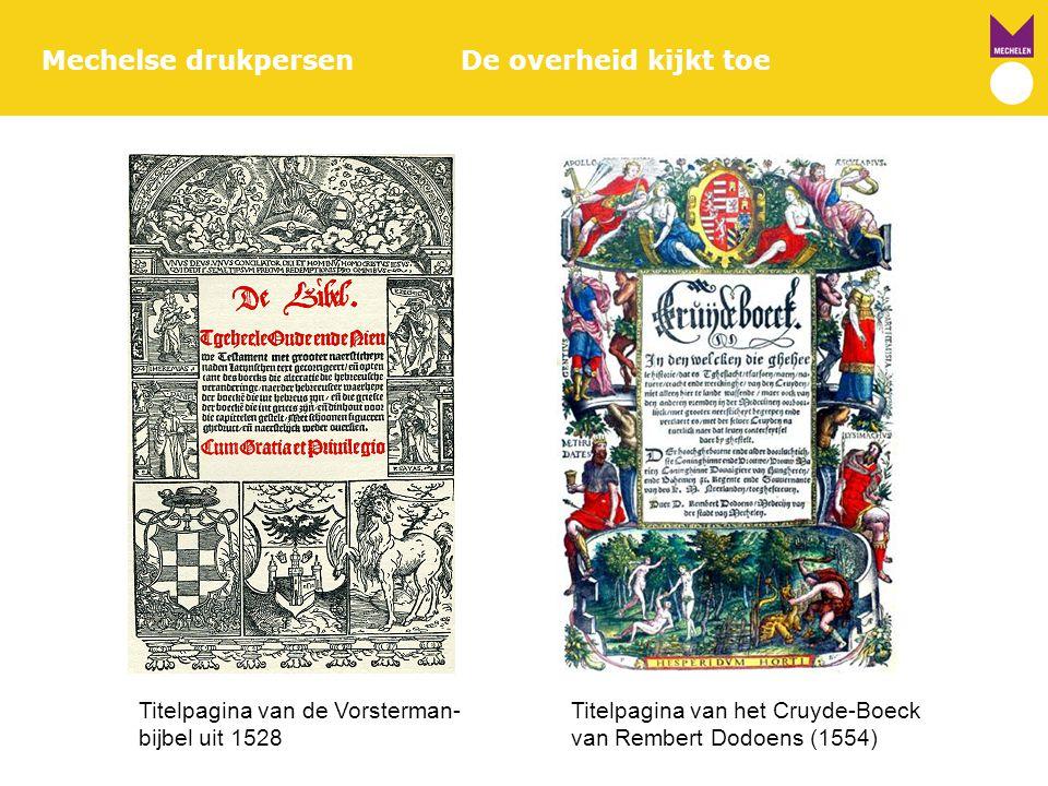 Mechelse drukpersenDe overheid kijkt toe Titelpagina van de Vorsterman- Titelpagina van het Cruyde-Boeck bijbel uit 1528 van Rembert Dodoens (1554)