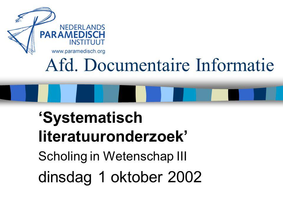 Afd. Documentaire Informatie 'Systematisch literatuuronderzoek' Scholing in Wetenschap III dinsdag 1 oktober 2002