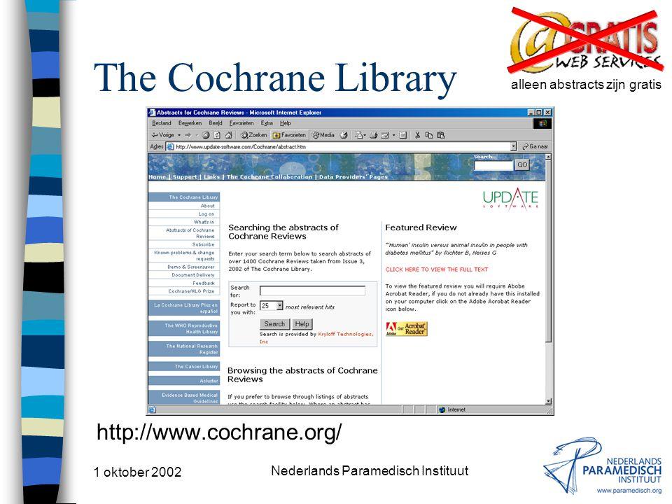 1 oktober 2002 Nederlands Paramedisch Instituut The Cochrane Library http://www.cochrane.org/ alleen abstracts zijn gratis