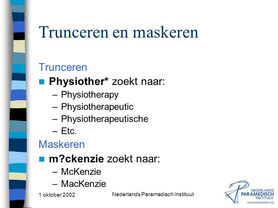 1 oktober 2002 Nederlands Paramedisch Instituut Trunceren en maskeren Trunceren Physiother* zoekt naar: –Physiotherapy –Physiotherapeutic –Physiotherapeutische –Etc.