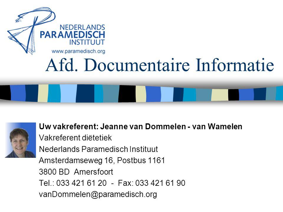 Afd. Documentaire Informatie Uw vakreferent: Jeanne van Dommelen - van Wamelen Vakreferent diëtetiek Nederlands Paramedisch Instituut Amsterdamseweg 1