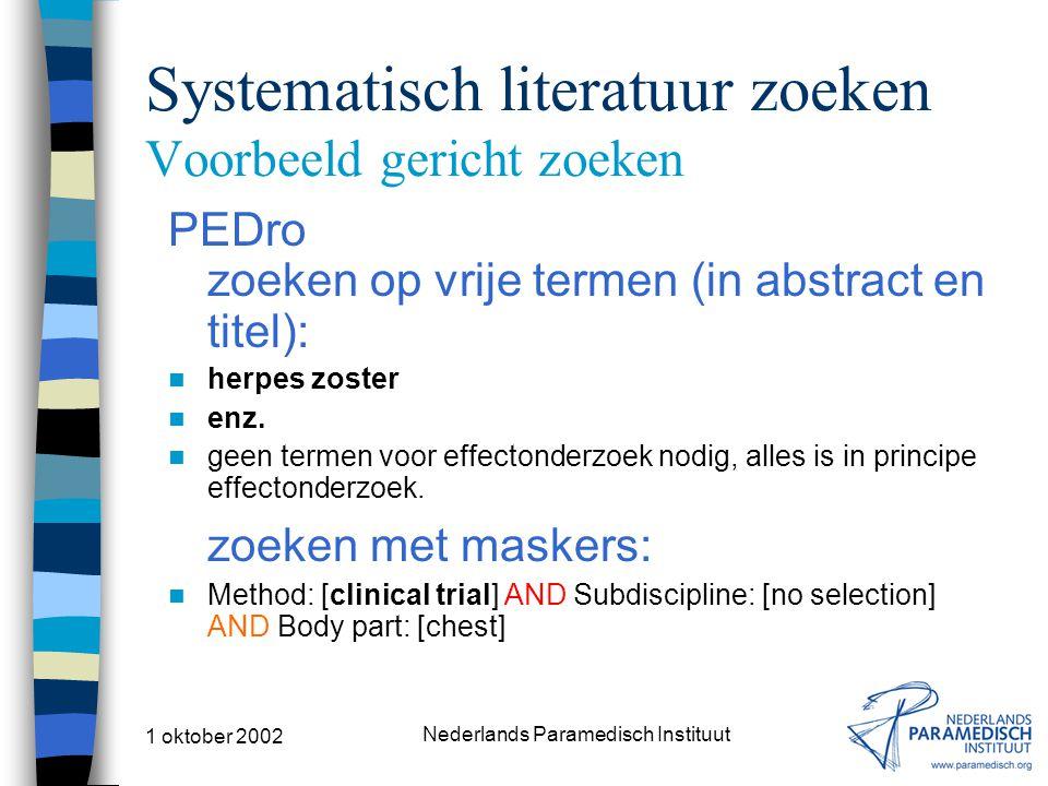 1 oktober 2002 Nederlands Paramedisch Instituut Systematisch literatuur zoeken Voorbeeld gericht zoeken PEDro zoeken op vrije termen (in abstract en titel): herpes zoster enz.