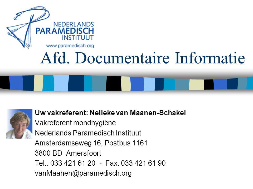 Afd. Documentaire Informatie Uw vakreferent: Nelleke van Maanen-Schakel Vakreferent mondhygiëne Nederlands Paramedisch Instituut Amsterdamseweg 16, Po