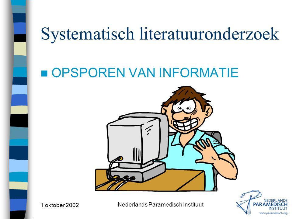 1 oktober 2002 Nederlands Paramedisch Instituut Systematisch literatuuronderzoek OPSPOREN VAN INFORMATIE