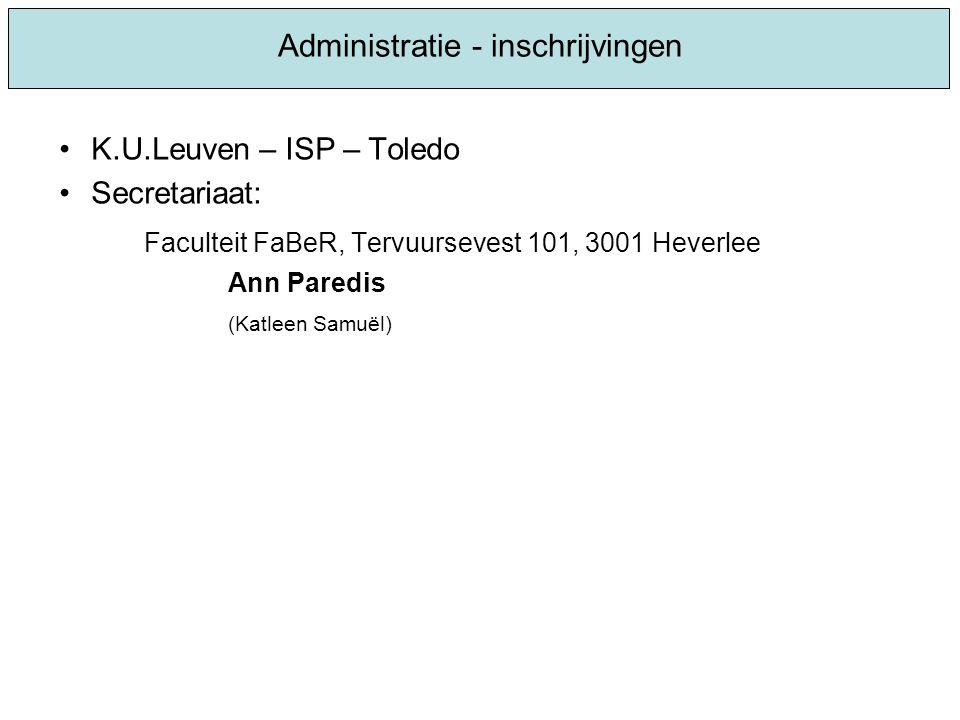 K.U.Leuven – ISP – Toledo Secretariaat: Faculteit FaBeR, Tervuursevest 101, 3001 Heverlee Ann Paredis (Katleen Samuël) Administratie - inschrijvingen