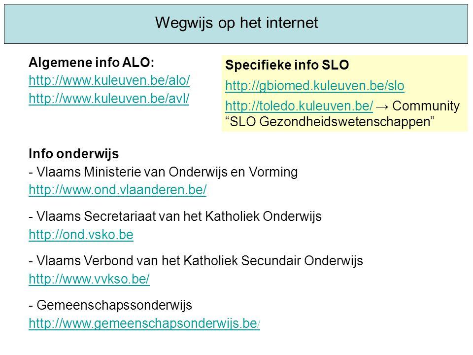 Wegwijs op het internet Algemene info ALO: http://www.kuleuven.be/alo/ http://www.kuleuven.be/avl/ Info onderwijs - Vlaams Ministerie van Onderwijs en