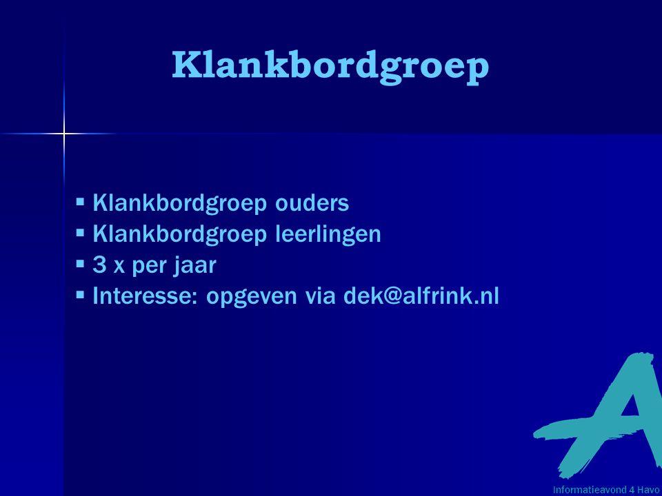 Klankbordgroep  Klankbordgroep ouders  Klankbordgroep leerlingen  3 x per jaar  Interesse: opgeven via dek@alfrink.nl Informatieavond 4 Havo