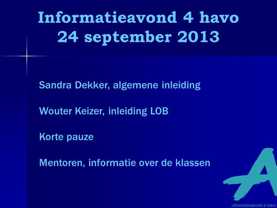 Informatieavond 4 havo 24 september 2013 Sandra Dekker, algemene inleiding Wouter Keizer, inleiding LOB Korte pauze Mentoren, informatie over de klass
