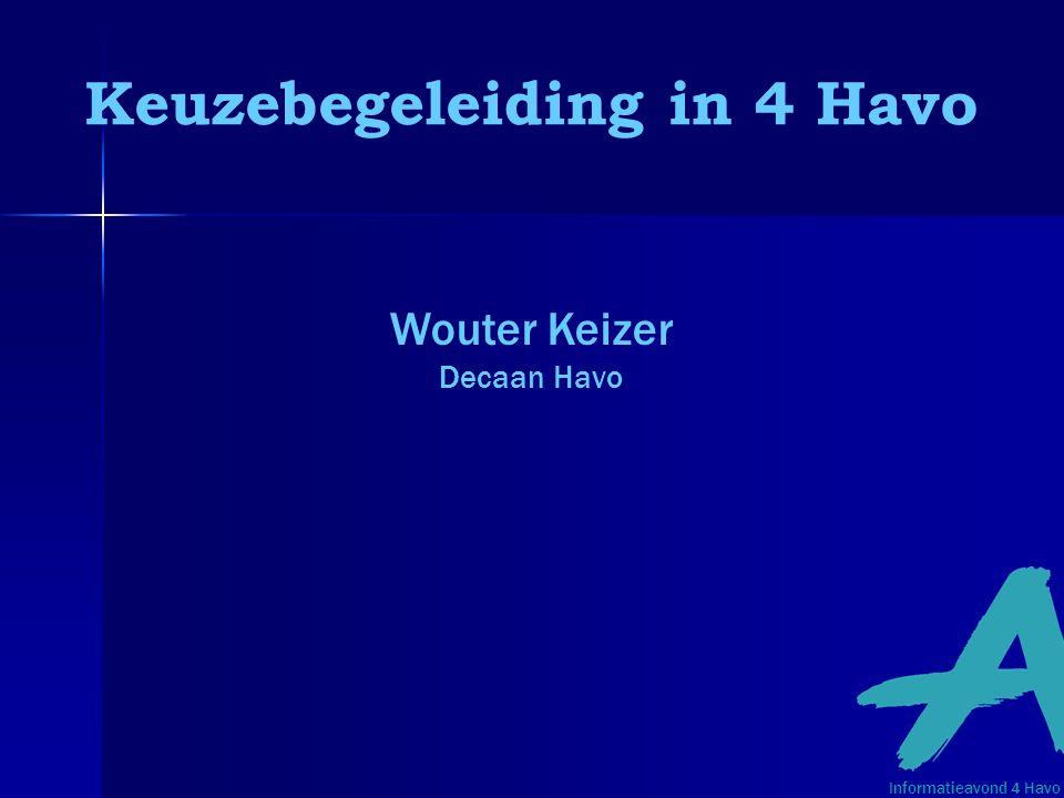 Keuzebegeleiding in 4 Havo Wouter Keizer Decaan Havo Informatieavond 4 Havo