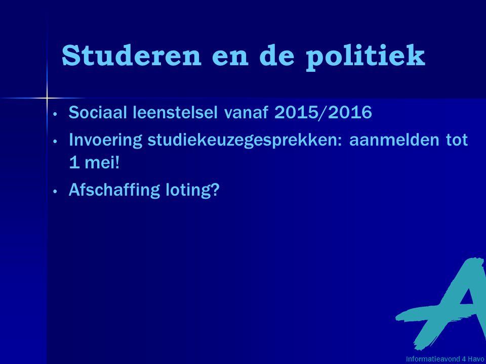 Studeren en de politiek Sociaal leenstelsel vanaf 2015/2016 Invoering studiekeuzegesprekken: aanmelden tot 1 mei! Afschaffing loting? Informatieavond