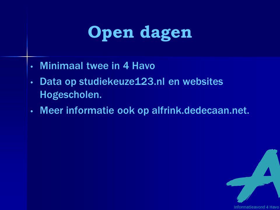 Open dagen Minimaal twee in 4 Havo Data op studiekeuze123.nl en websites Hogescholen. Meer informatie ook op alfrink.dedecaan.net. Informatieavond 4 H