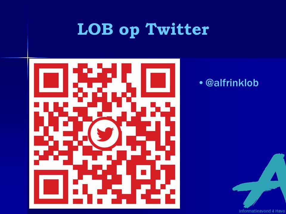 LOB op Twitter @alfrinklob Informatieavond 4 Havo