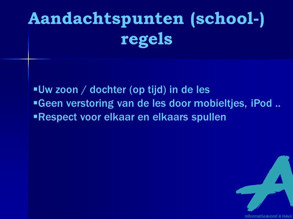 Aandachtspunten (school-) regels  Uw zoon / dochter (op tijd) in de les  Geen verstoring van de les door mobieltjes, iPod..  Respect voor elkaar en