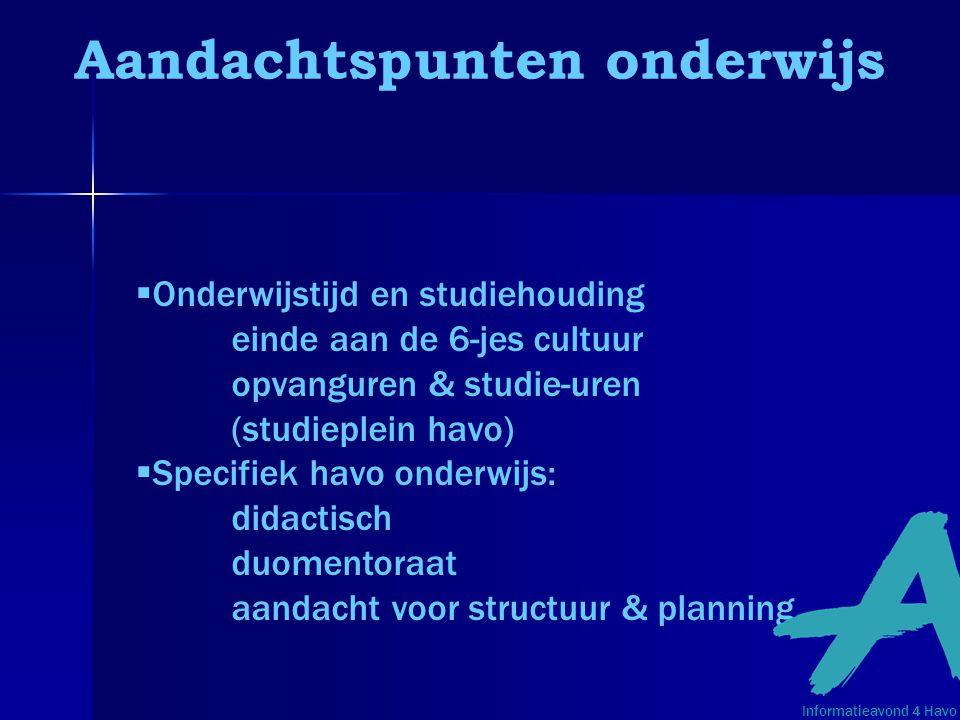 Aandachtspunten onderwijs  Onderwijstijd en studiehouding einde aan de 6-jes cultuur opvanguren & studie-uren (studieplein havo)  Specifiek havo ond