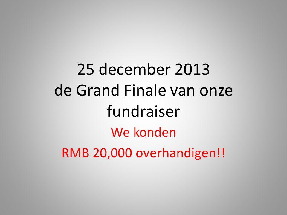 25 december 2013 de Grand Finale van onze fundraiser We konden RMB 20,000 overhandigen!!