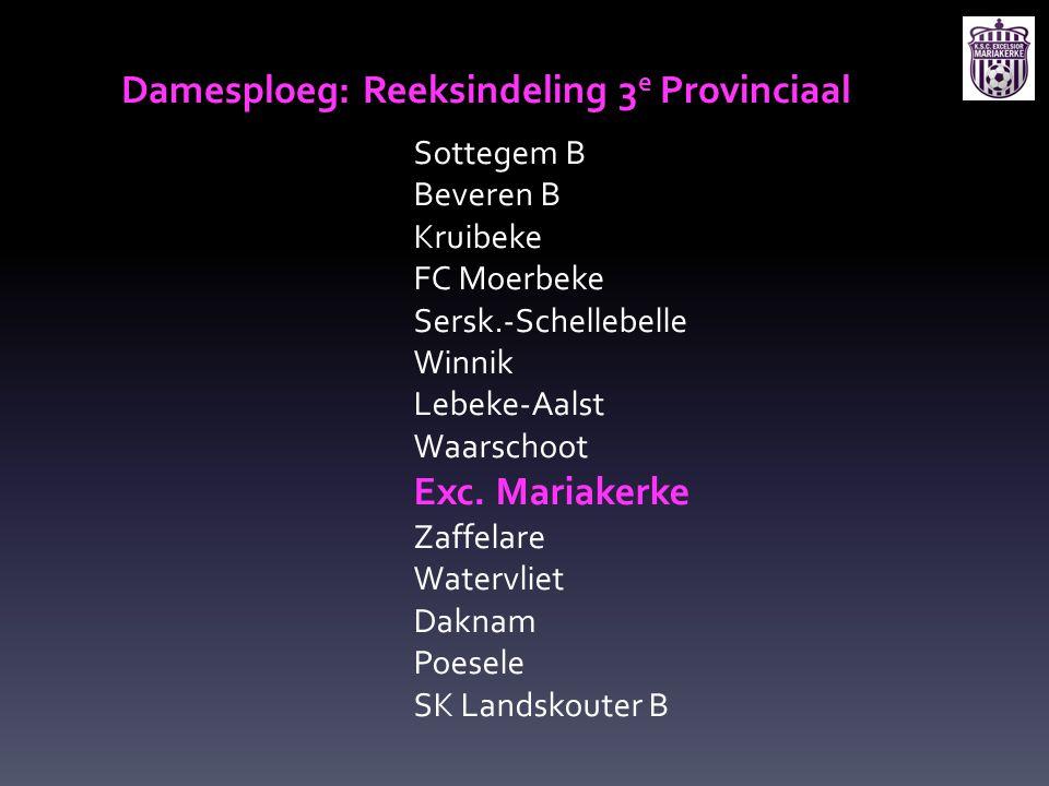 Damesploeg: Reeksindeling 3 e Provinciaal Sottegem B Beveren B Kruibeke FC Moerbeke Sersk.-Schellebelle Winnik Lebeke-Aalst Waarschoot Exc. Mariakerke
