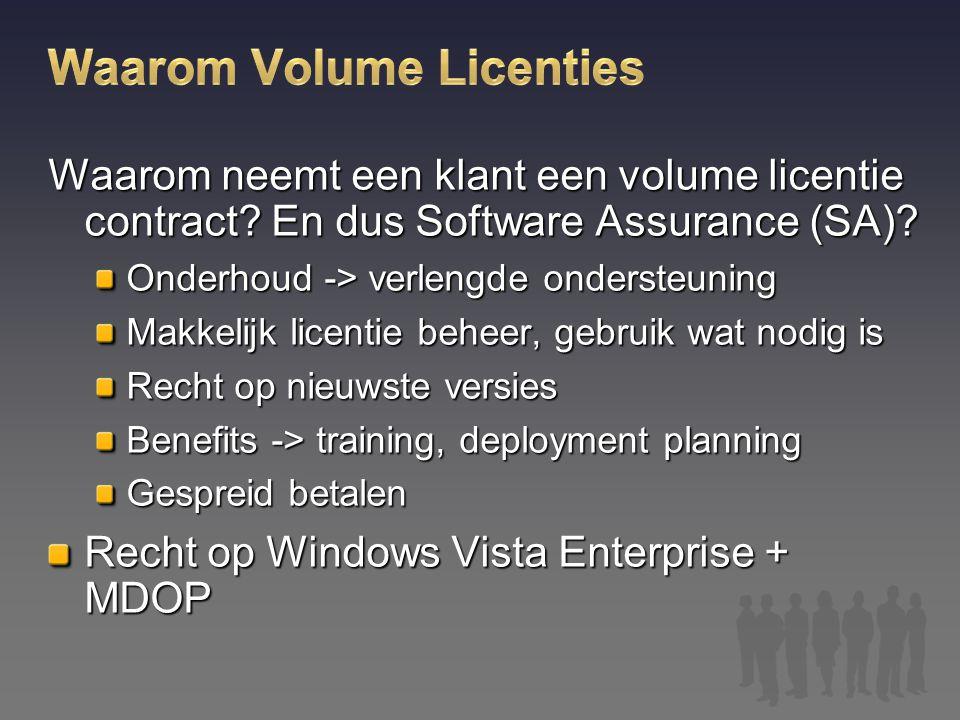 Waarom neemt een klant een volume licentie contract? En dus Software Assurance (SA)? Onderhoud -> verlengde ondersteuning Makkelijk licentie beheer, g