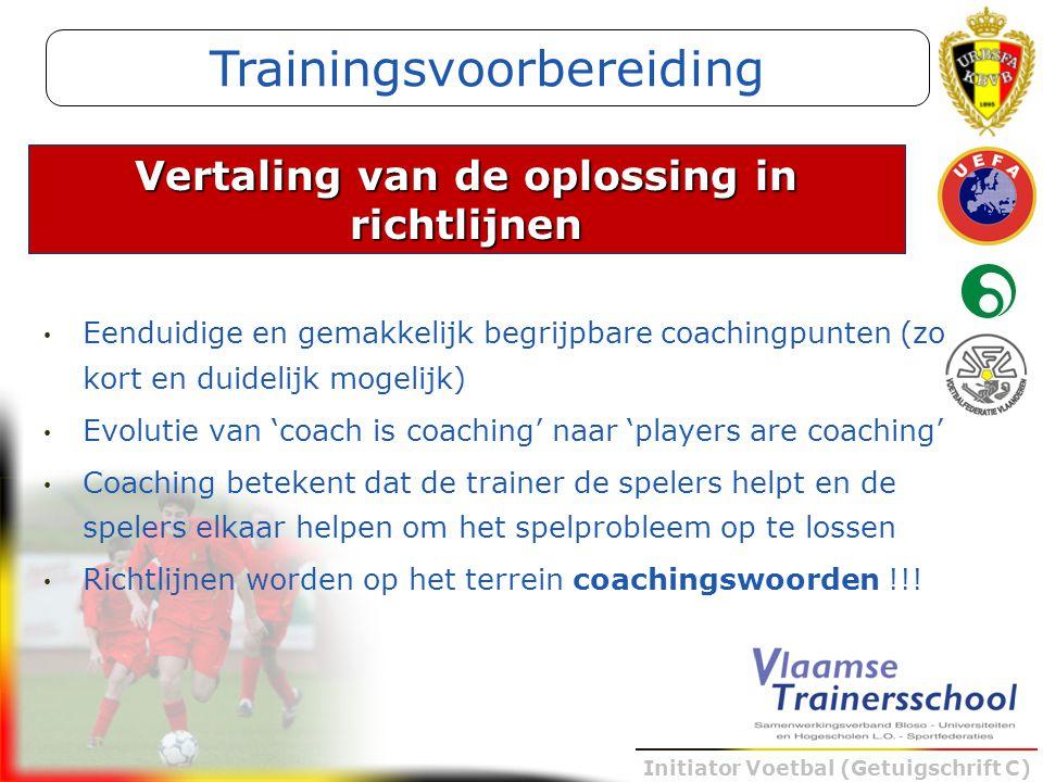 Initiator Voetbal (Getuigschrift C) Eenduidige en gemakkelijk begrijpbare coachingpunten (zo kort en duidelijk mogelijk) Evolutie van 'coach is coachi