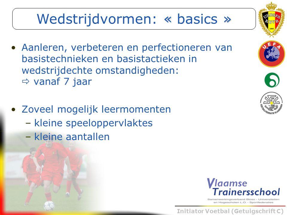 Initiator Voetbal (Getuigschrift C) Aanleren, verbeteren en perfectioneren van basistechnieken en basistactieken in wedstrijdechte omstandigheden:  v