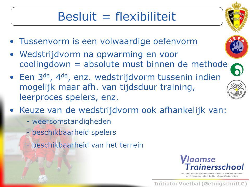 Initiator Voetbal (Getuigschrift C) Tussenvorm is een volwaardige oefenvorm Wedstrijdvorm na opwarming en voor coolingdown = absolute must binnen de m