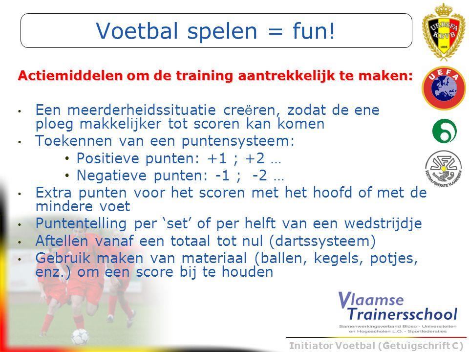 Initiator Voetbal (Getuigschrift C) Voetbal spelen = fun! Een meerderheidssituatie cre ë ren, zodat de ene ploeg makkelijker tot scoren kan komen Toek