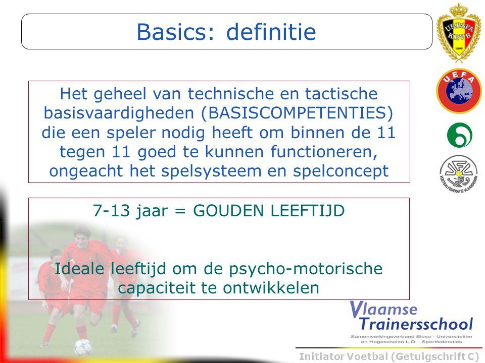 Initiator Voetbal (Getuigschrift C) Het geheel van technische en tactische basisvaardigheden (BASISCOMPETENTIES) die een speler nodig heeft om binnen