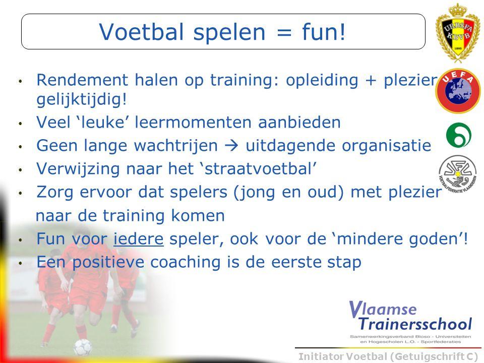 Initiator Voetbal (Getuigschrift C) Rendement halen op training: opleiding + plezier gelijktijdig! Veel 'leuke' leermomenten aanbieden Geen lange wach