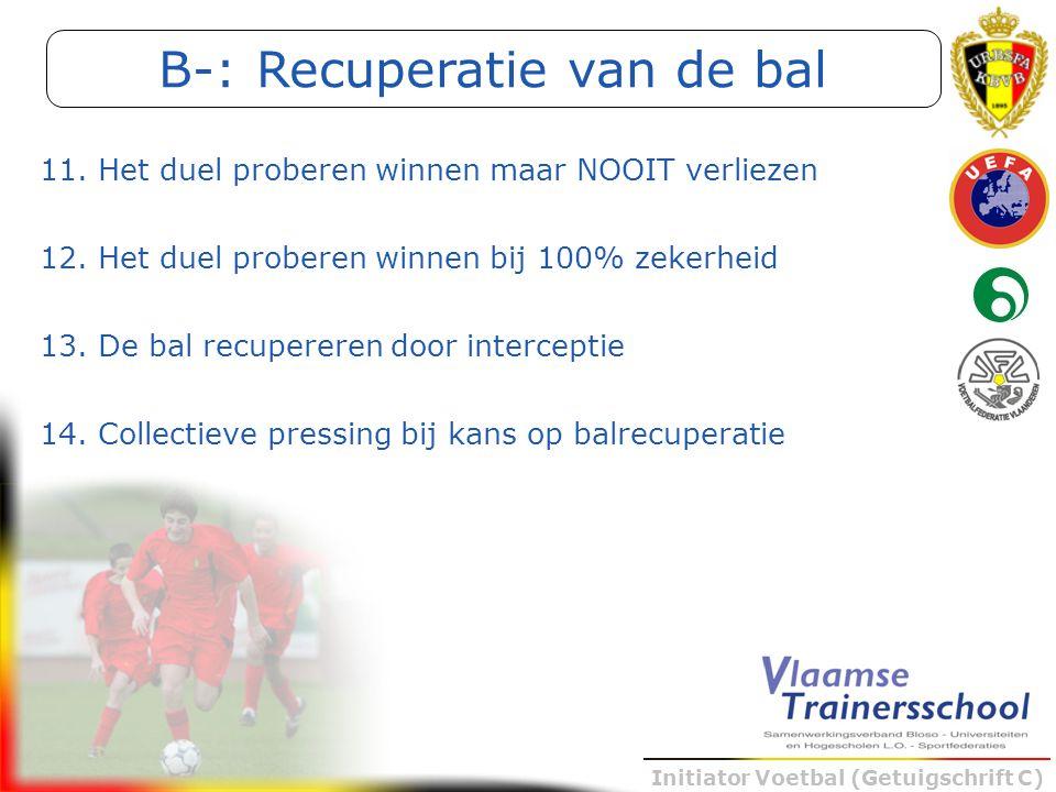 Initiator Voetbal (Getuigschrift C) 11. Het duel proberen winnen maar NOOIT verliezen 12. Het duel proberen winnen bij 100% zekerheid 13. De bal recup