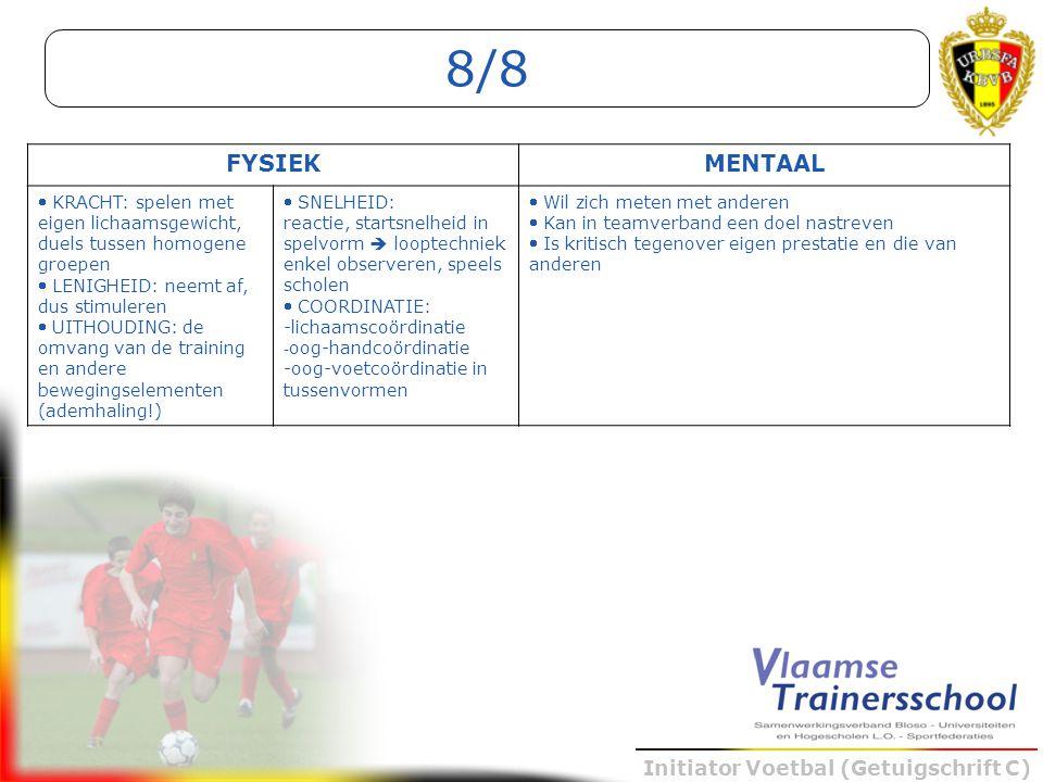 Initiator Voetbal (Getuigschrift C) FYSIEKMENTAAL  KRACHT: spelen met eigen lichaamsgewicht, duels tussen homogene groepen  LENIGHEID: neemt af, dus