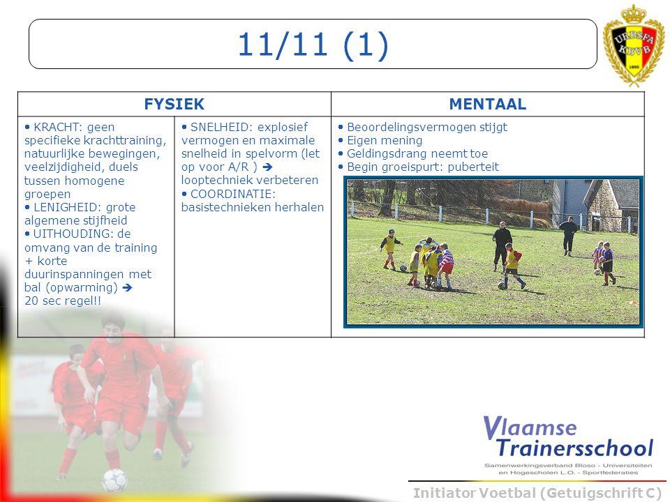 Initiator Voetbal (Getuigschrift C) FYSIEKMENTAAL  KRACHT: geen specifieke krachttraining, natuurlijke bewegingen, veelzijdigheid, duels tussen homog