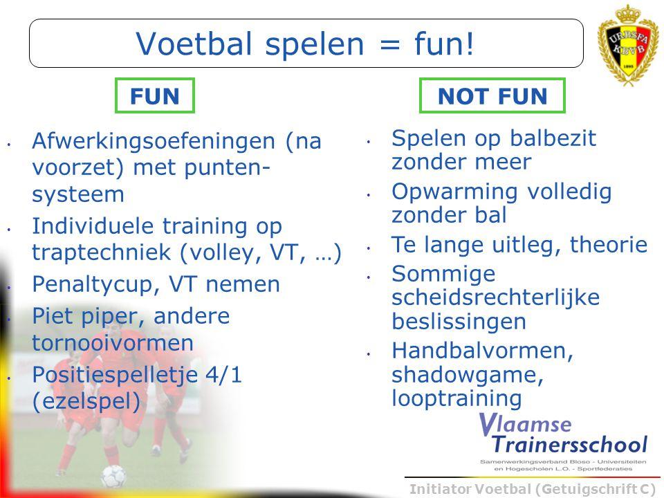 Initiator Voetbal (Getuigschrift C) Afwerkingsoefeningen (na voorzet) met punten- systeem Individuele training op traptechniek (volley, VT, …) Penalty