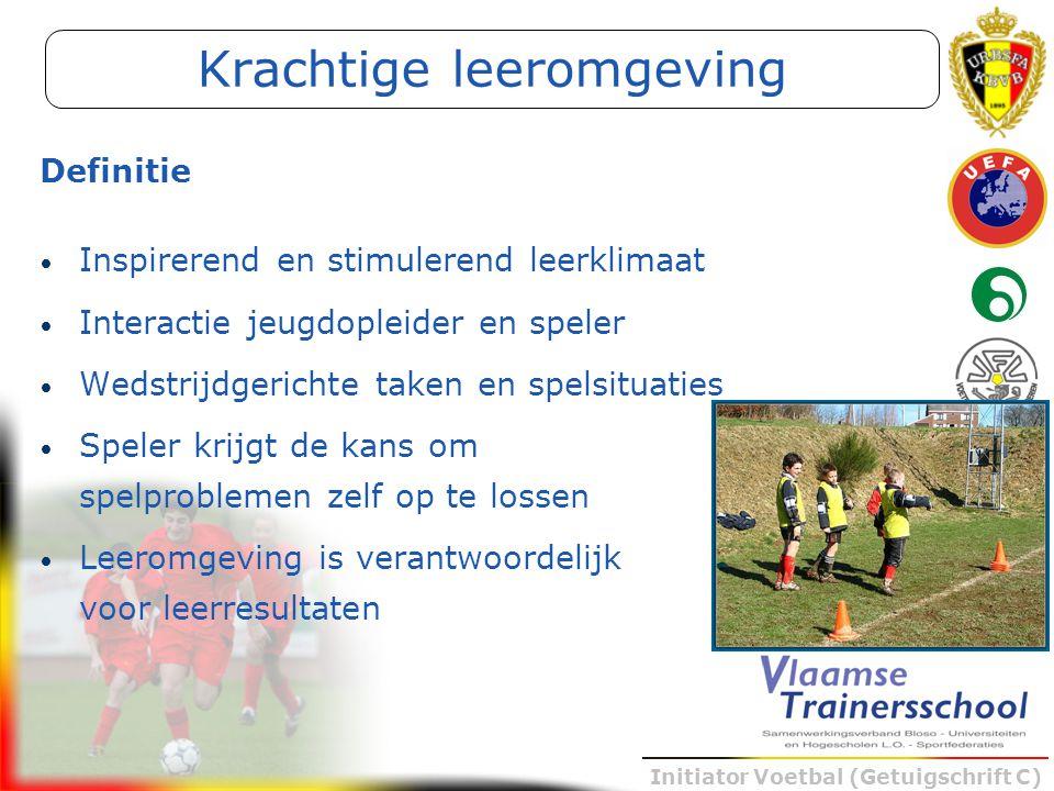 Initiator Voetbal (Getuigschrift C) Krachtige leeromgeving Inspirerend en stimulerend leerklimaat Interactie jeugdopleider en speler Wedstrijdgerichte
