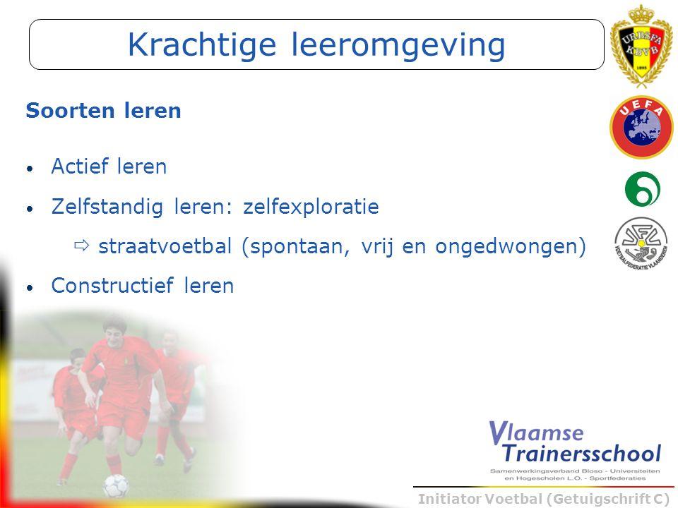 Initiator Voetbal (Getuigschrift C) Actief leren Zelfstandig leren: zelfexploratie  straatvoetbal (spontaan, vrij en ongedwongen) Constructief leren