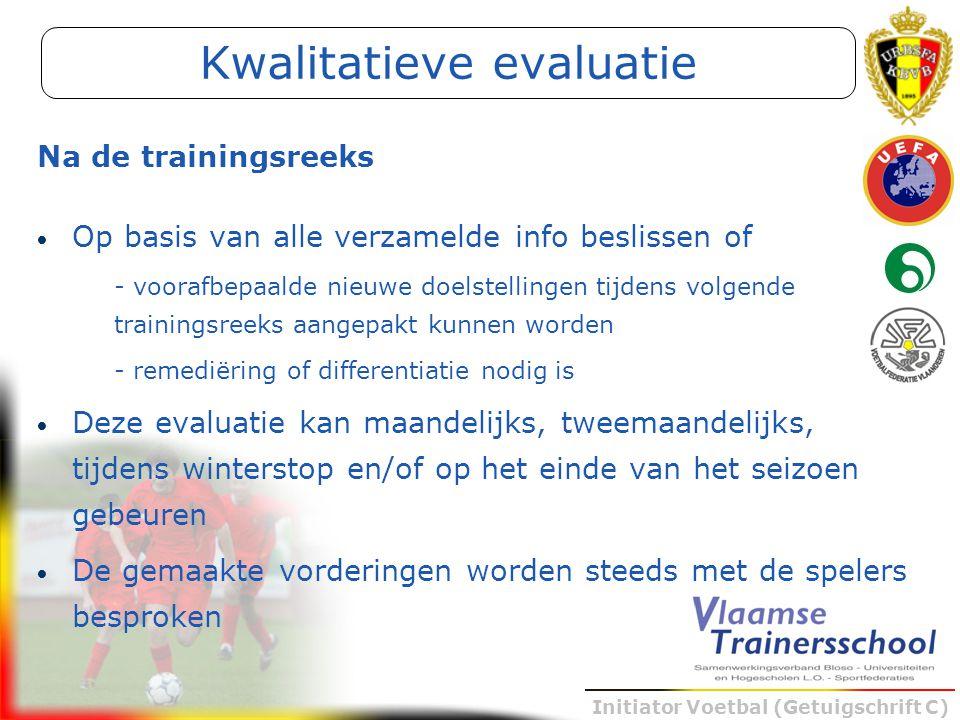 Initiator Voetbal (Getuigschrift C) Op basis van alle verzamelde info beslissen of - voorafbepaalde nieuwe doelstellingen tijdens volgende trainingsre