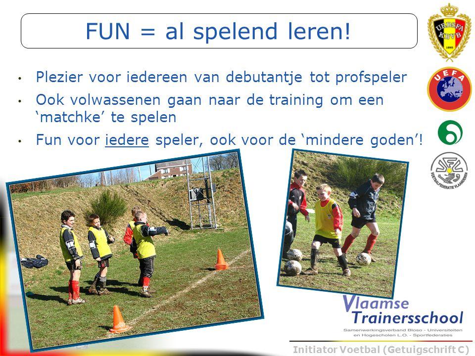 Initiator Voetbal (Getuigschrift C) Plezier voor iedereen van debutantje tot profspeler Ook volwassenen gaan naar de training om een 'matchke' te spel