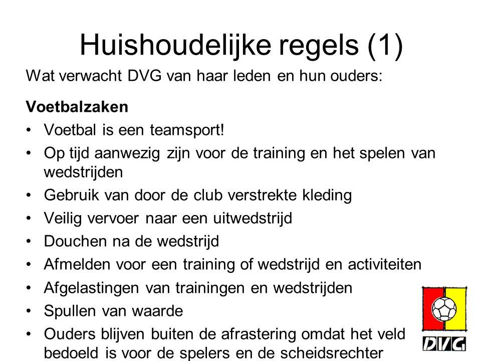 Huishoudelijke regels (1) Wat verwacht DVG van haar leden en hun ouders: Voetbalzaken Voetbal is een teamsport! Op tijd aanwezig zijn voor de training
