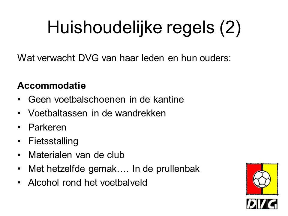 Huishoudelijke regels (2) Wat verwacht DVG van haar leden en hun ouders: Accommodatie Geen voetbalschoenen in de kantine Voetbaltassen in de wandrekke