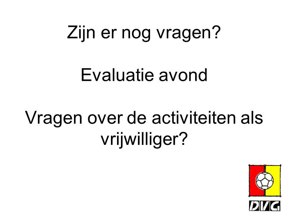 Zijn er nog vragen? Evaluatie avond Vragen over de activiteiten als vrijwilliger?