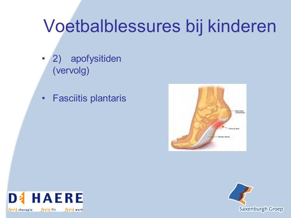 Voetbalblessures bij kinderen 2)apofysitiden (vervolg) Fasciitis plantaris