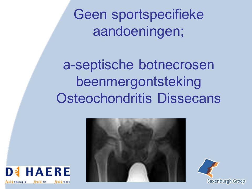 Geen sportspecifieke aandoeningen; a-septische botnecrosen beenmergontsteking Osteochondritis Dissecans