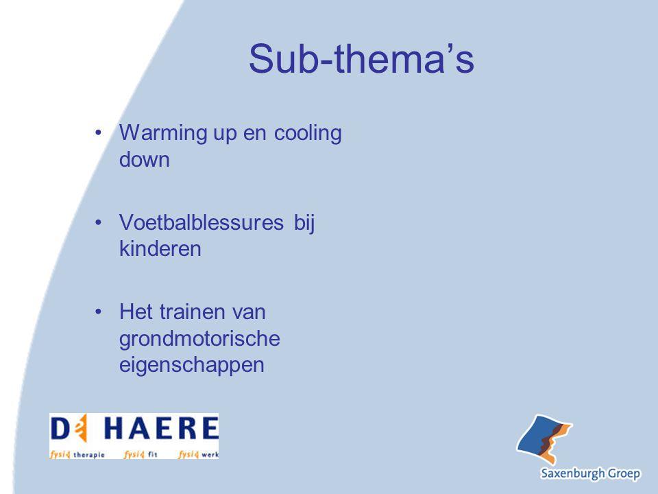 Sub-thema's Warming up en cooling down Voetbalblessures bij kinderen Het trainen van grondmotorische eigenschappen