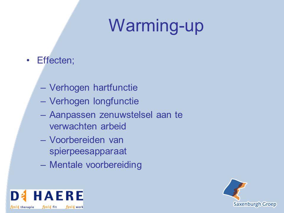 Warming-up Effecten; –Verhogen hartfunctie –Verhogen longfunctie –Aanpassen zenuwstelsel aan te verwachten arbeid –Voorbereiden van spierpeesapparaat –Mentale voorbereiding