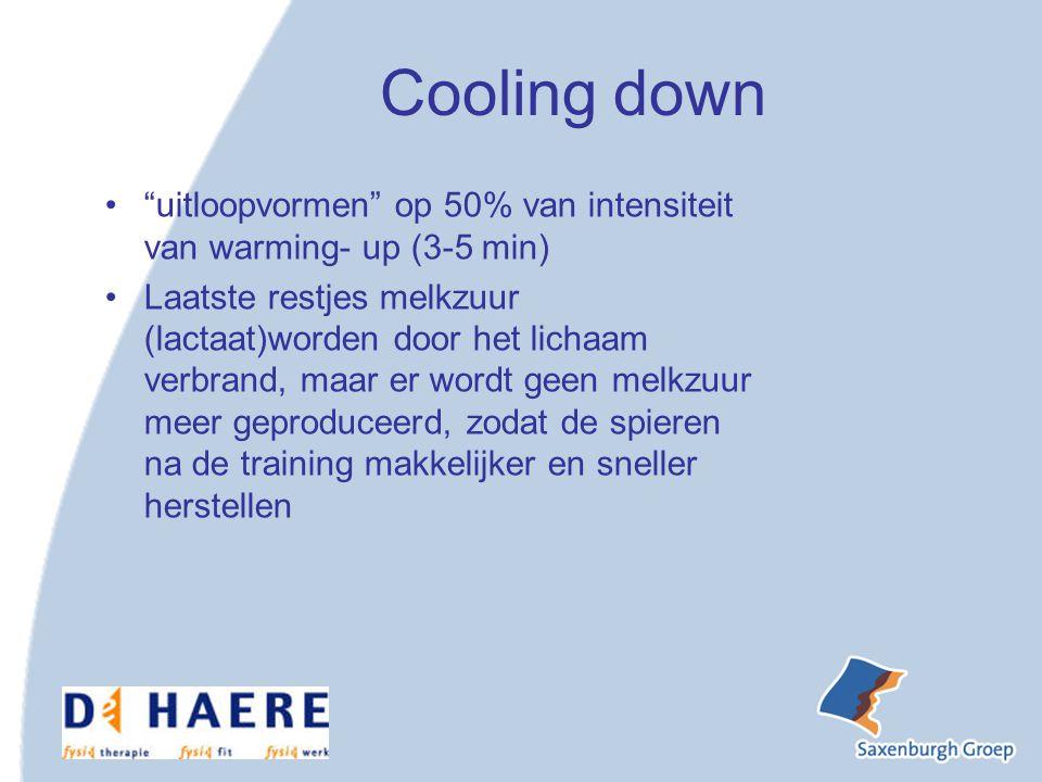 Cooling down uitloopvormen op 50% van intensiteit van warming- up (3-5 min) Laatste restjes melkzuur (lactaat)worden door het lichaam verbrand, maar er wordt geen melkzuur meer geproduceerd, zodat de spieren na de training makkelijker en sneller herstellen