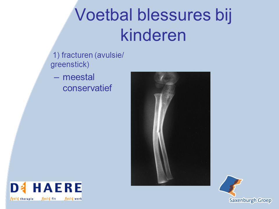 Voetbal blessures bij kinderen 1) fracturen (avulsie/ greenstick) –meestal conservatief