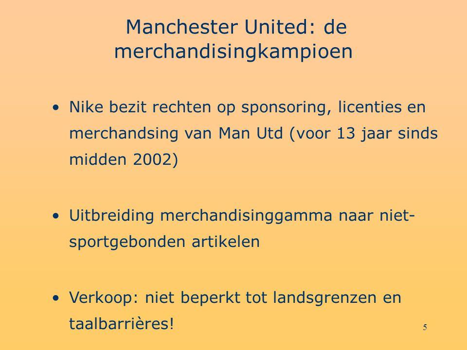 5 Manchester United: de merchandisingkampioen Nike bezit rechten op sponsoring, licenties en merchandsing van Man Utd (voor 13 jaar sinds midden 2002) Uitbreiding merchandisinggamma naar niet- sportgebonden artikelen Verkoop: niet beperkt tot landsgrenzen en taalbarrières!