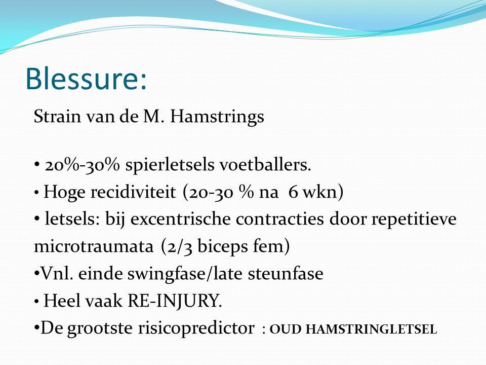 Blessure: Strain van de M. Hamstrings 20%-30% spierletsels voetballers. Hoge recidiviteit (20-30 % na 6 wkn) letsels: bij excentrische contracties doo