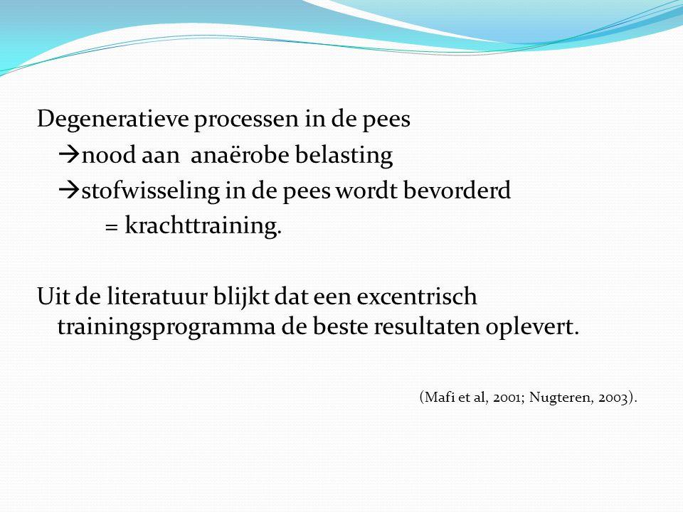Degeneratieve processen in de pees  nood aan anaërobe belasting  stofwisseling in de pees wordt bevorderd = krachttraining. Uit de literatuur blijkt