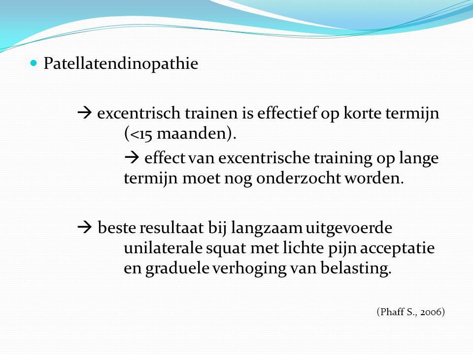 Patellatendinopathie  excentrisch trainen is effectief op korte termijn (<15 maanden).  effect van excentrische training op lange termijn moet nog o
