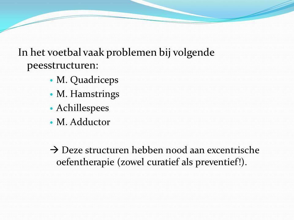 In het voetbal vaak problemen bij volgende peesstructuren: M. Quadriceps M. Hamstrings Achillespees M. Adductor  Deze structuren hebben nood aan exce