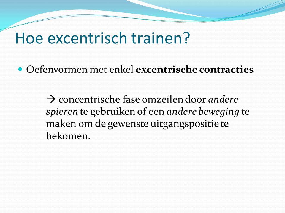 Hoe excentrisch trainen? Oefenvormen met enkel excentrische contracties  concentrische fase omzeilen door andere spieren te gebruiken of een andere b